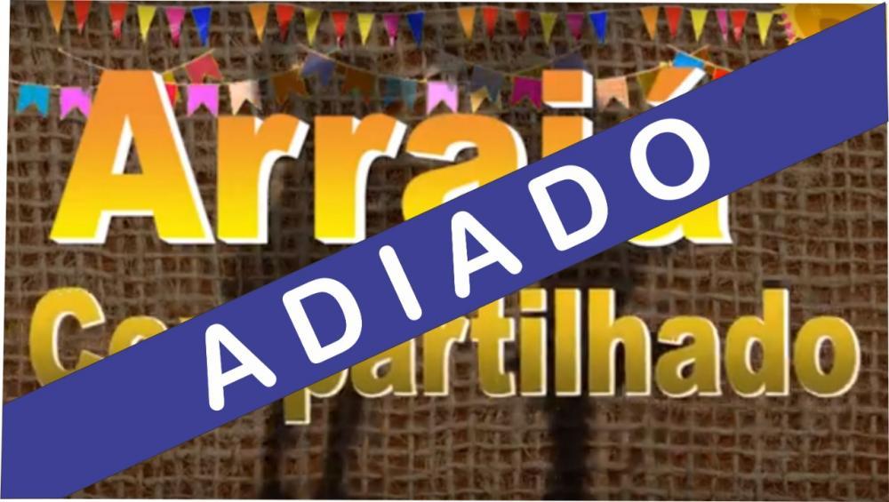 Festa junina: 'Arraia compartilhado' foi adiado e nova data será anunciada em breve