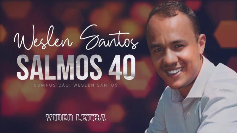 Weslen Santos lança nova canção: Salmos 40